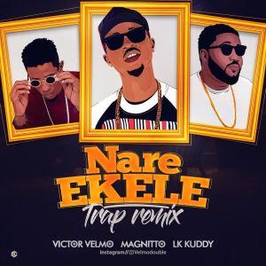 Victor Velmo - Nare Ekele (Trap Remix) Ft. Magnito & LK Kuddy